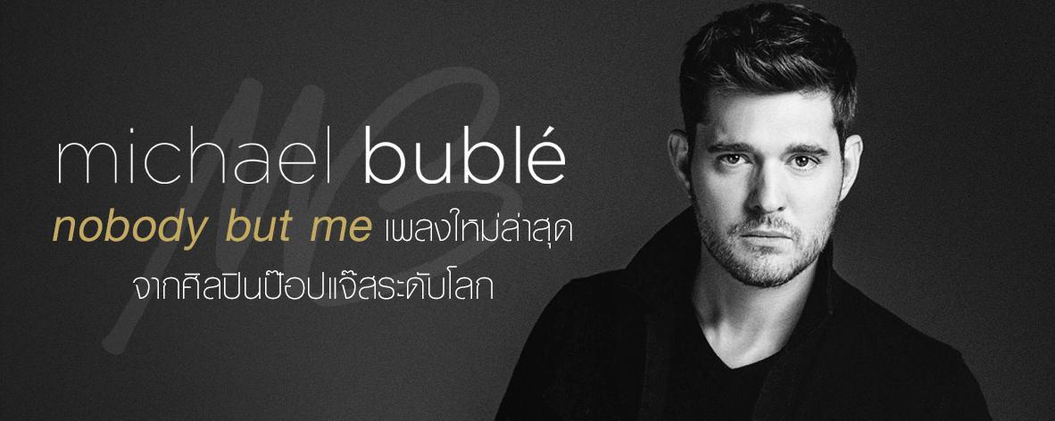 เพลย์ลิสต์ Single : Nobody But Me - Michael Buble