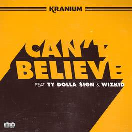 อัลบั้ม Can't Believe (feat. Ty Dolla $ign & WizKid)