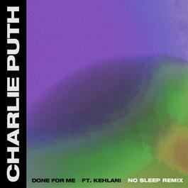 ฟังเพลงอัลบั้ม Done For Me (feat. Kehlani) [No Sleep Remix]
