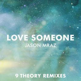ฟังเพลงอัลบั้ม Love Someone (9 Theory Remixes)