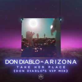 ฟังเพลงอัลบั้ม Take Her Place (feat. A R I Z O N A) [Don Diablo's VIP Mix]