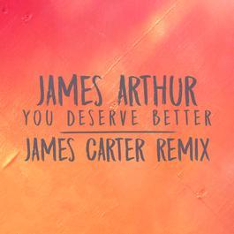 ฟังเพลงอัลบั้ม You Deserve Better (James Carter Remix)