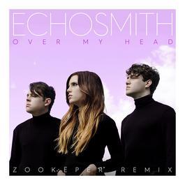 ฟังเพลงอัลบั้ม Over My Head (Zookëper Remix)