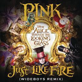 """อัลบั้ม Just Like Fire (From the Original Motion Picture """"Alice Through The Looking Glass"""") (Wideboys Remix)"""