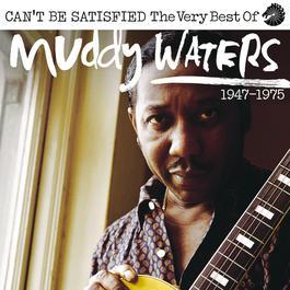 ฟังเพลงอัลบั้ม Can't Be Satisfied: The Very Best Of Muddy Waters 1947 – 1975