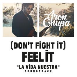 ฟังเพลงอัลบั้ม (Don't Fight It) Feel It (AronChupa Edit [La Vida NuestraSoundtrack])