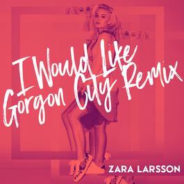 ฟังเพลงอัลบั้ม I Would Like (Gorgon City Remix)