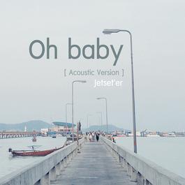 ฟังเพลงอัลบั้ม Oh...baby (Acoustic Version) - Single