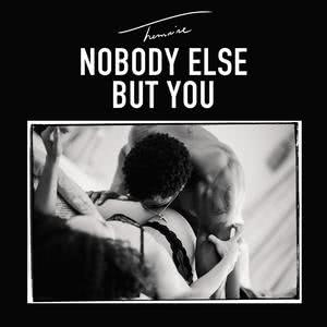 Nobody Else But You