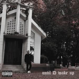 Until D Wake Up