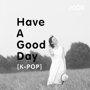 ฟังเพลงต่อเนื่อง Have A Good Day [K-POP]