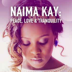 Naima Kay: Peace, Love and Tranquility